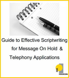 Guide to Effective Scriptwriting for Message On Hold and Telephony